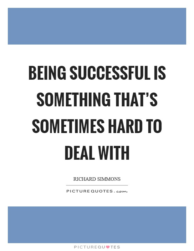 Being successful is something that's sometimes hard to deal with Picture Quote #1