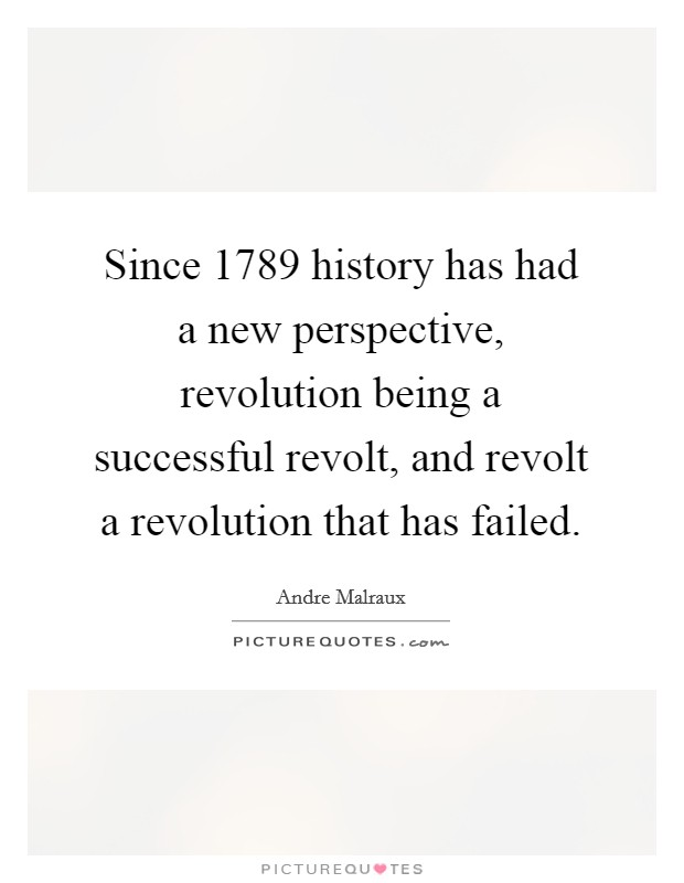 Since 1789 history has had a new perspective, revolution being a successful revolt, and revolt a revolution that has failed Picture Quote #1
