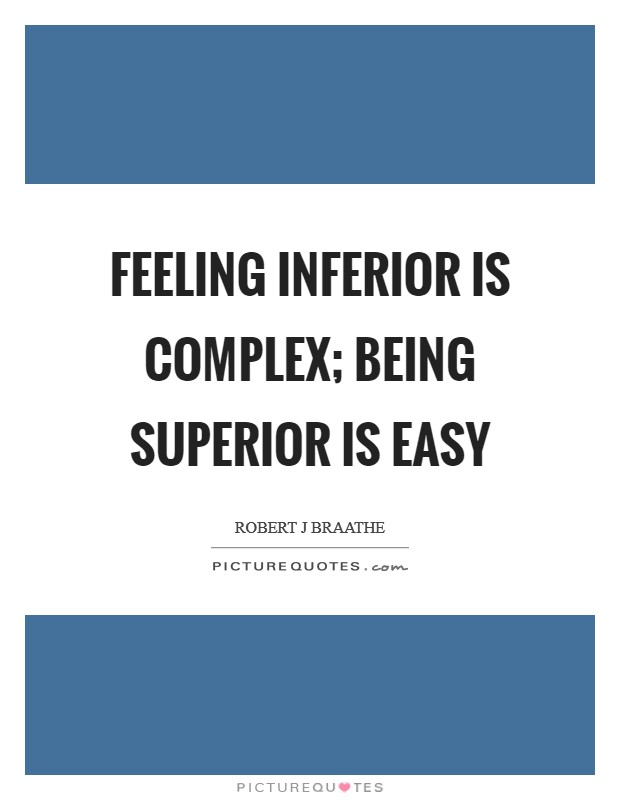 Feeling inferior is complex; being superior is easy Picture Quote #1