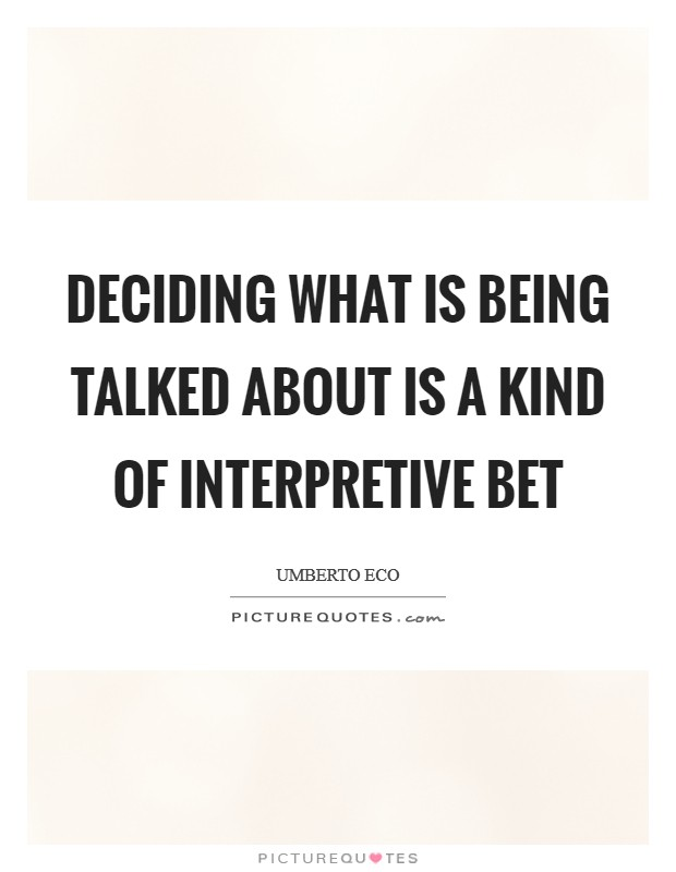 Deciding what is being talked about is a kind of interpretive bet Picture Quote #1