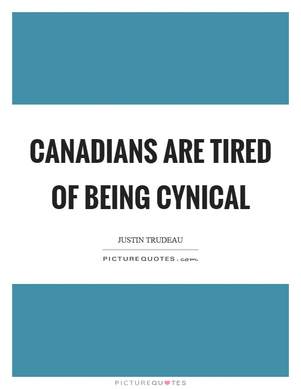 Canadians are tired of being cynical Picture Quote #1