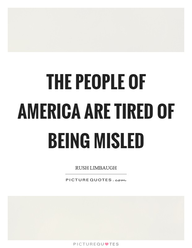The people of America are tired of being misled Picture Quote #1