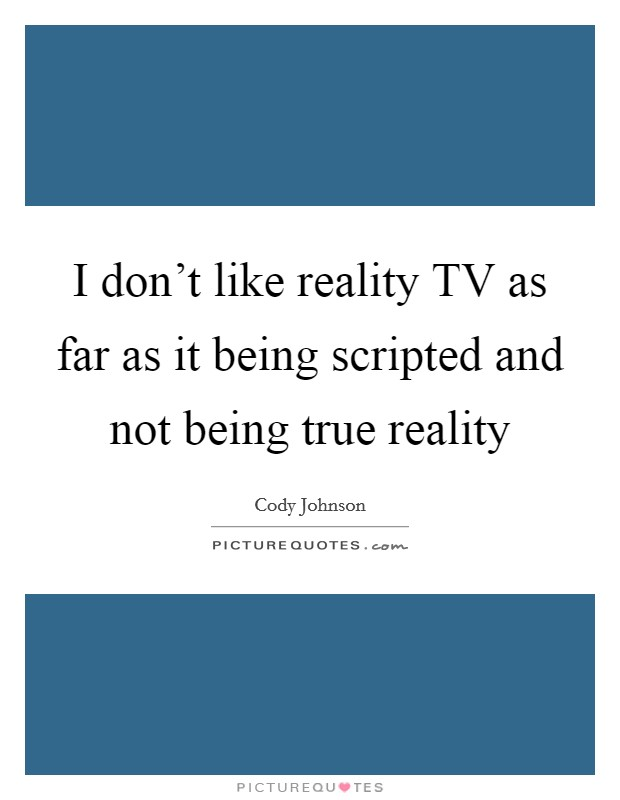 true life reality television is scripted Learn from professional insight on creating, pitching, and selling reality tv docuseries how to identify, develop, pitch and produce unscripted series for reality tv.