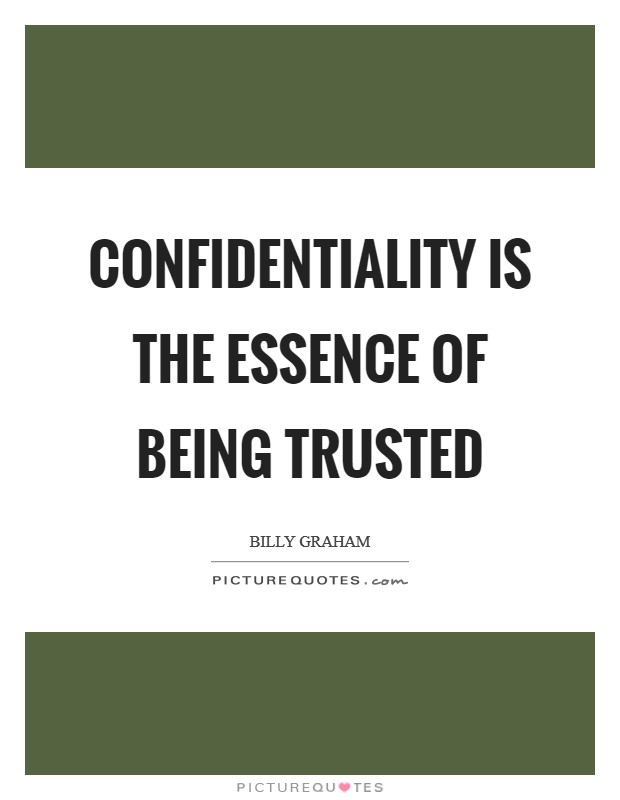 Confidentiality is the essence of being trusted Picture Quote #1