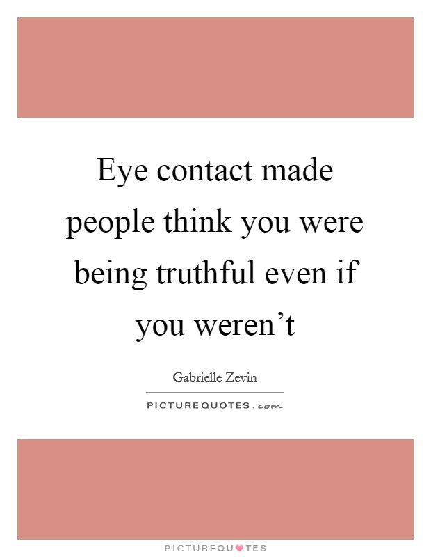 Eye contact made people think you were being truthful even if you weren't Picture Quote #1