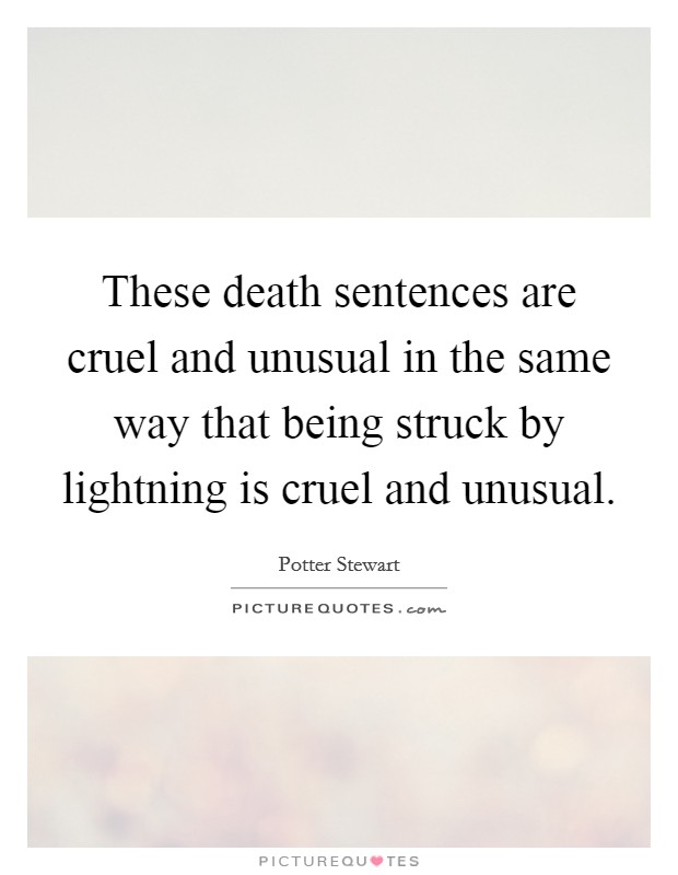 These death sentences are cruel and unusual in the same way that being struck by lightning is cruel and unusual Picture Quote #1