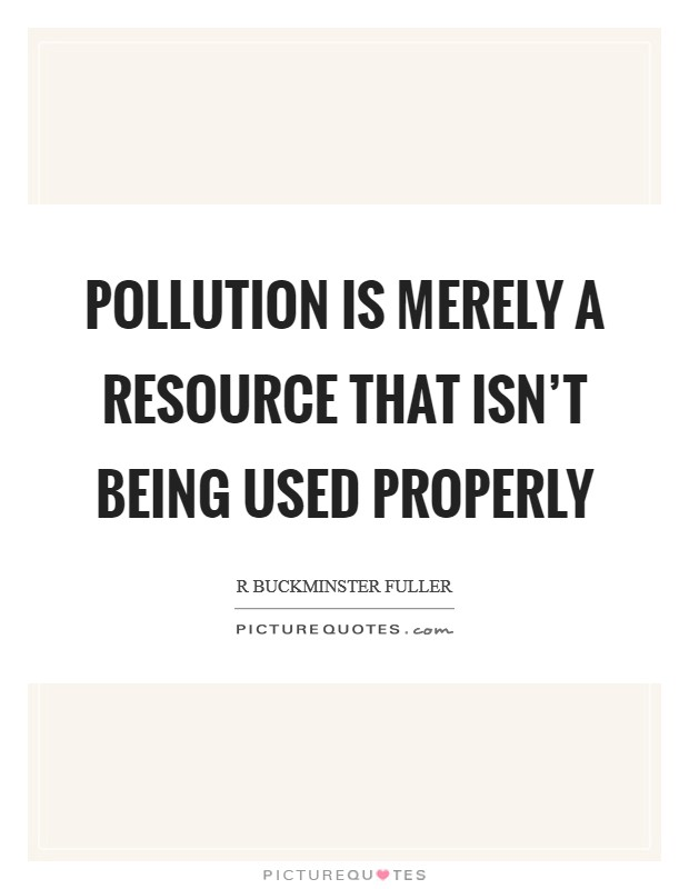 Pollution is merely a resource that isn't being used properly Picture Quote #1