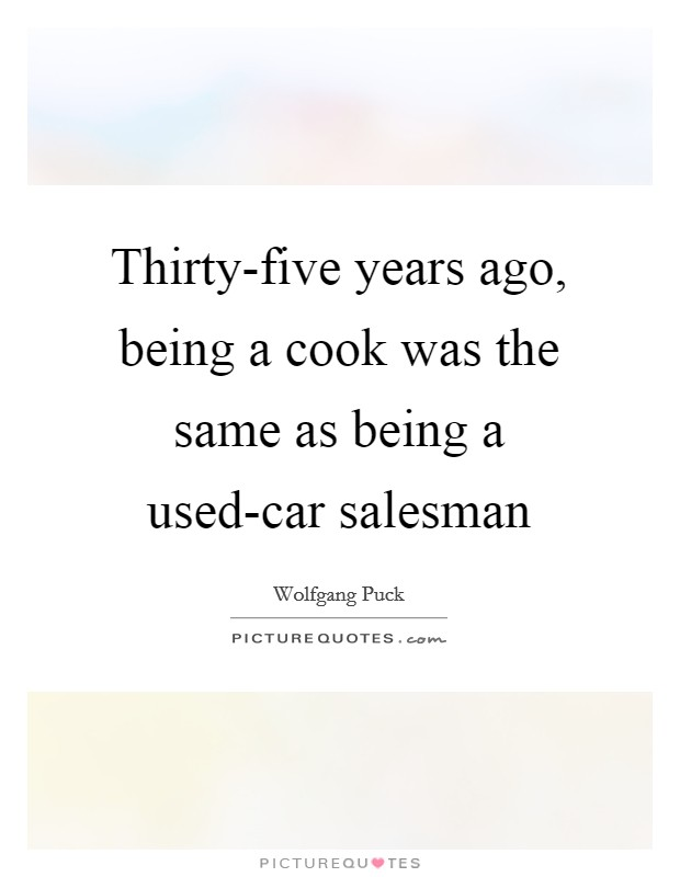 Thirty-five years ago, being a cook was the same as being a used-car salesman Picture Quote #1