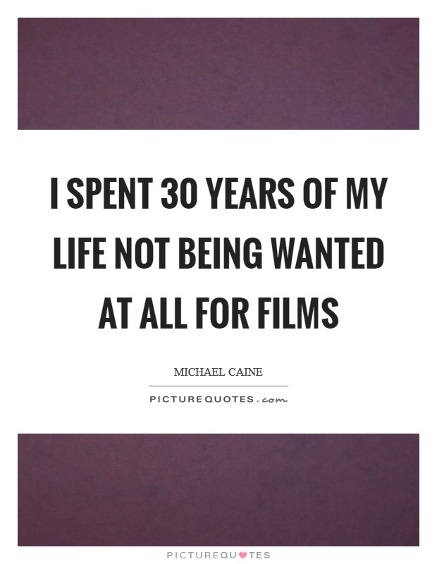 I spent 30 years of my life not being wanted at all for ...