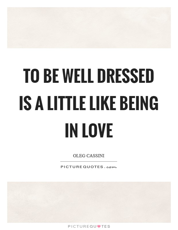 To be well dressed is a little like being in love Picture Quote #1