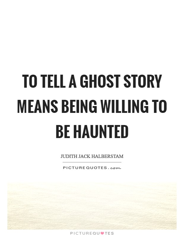 To tell a ghost story means being willing to be haunted Picture Quote #1