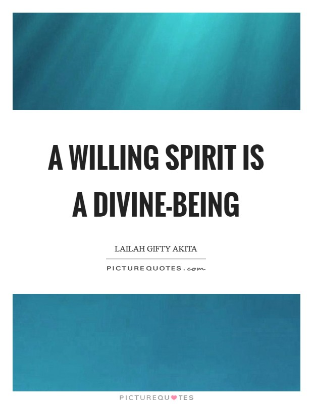 A willing spirit is a divine-being Picture Quote #1