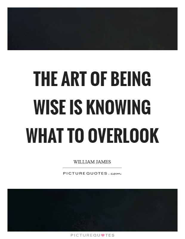 The art of being wise is knowing what to overlook Picture Quote #1