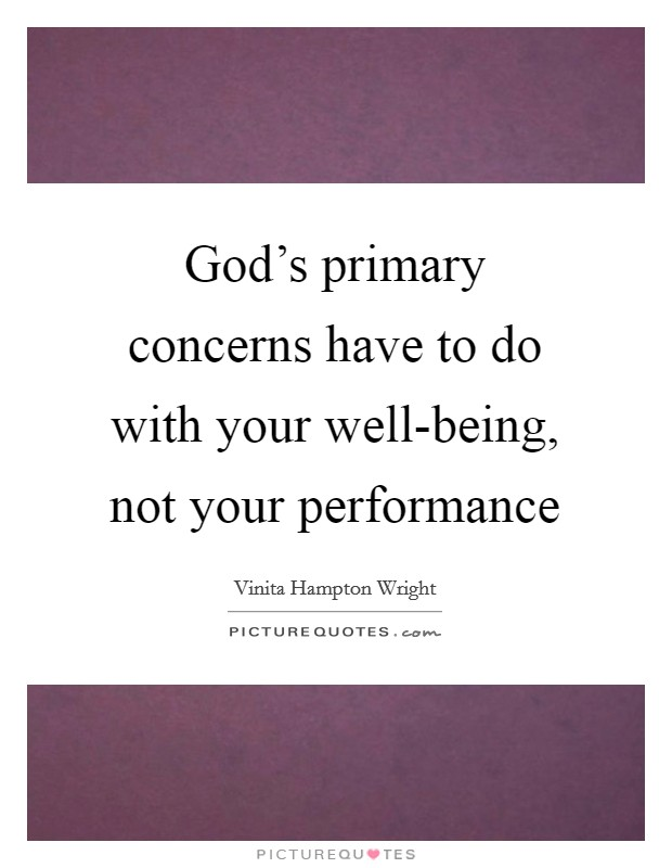 God's primary concerns have to do with your well-being, not your performance Picture Quote #1