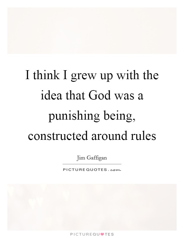 I think I grew up with the idea that God was a punishing being, constructed around rules Picture Quote #1