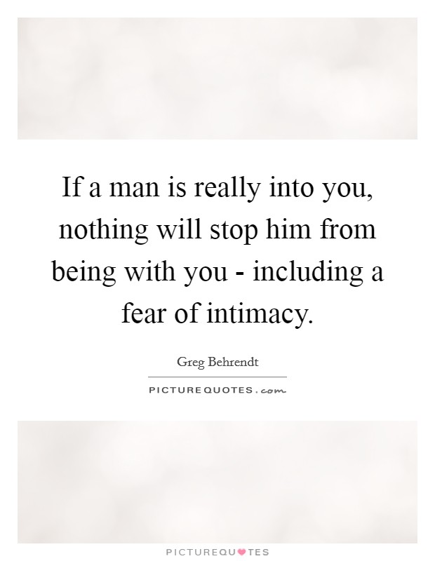 If a man is really into you, nothing will stop him from being with you - including a fear of intimacy Picture Quote #1