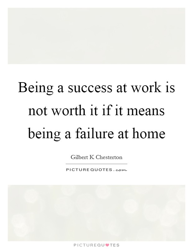 Being a success at work is not worth it if it means being a failure at home Picture Quote #1