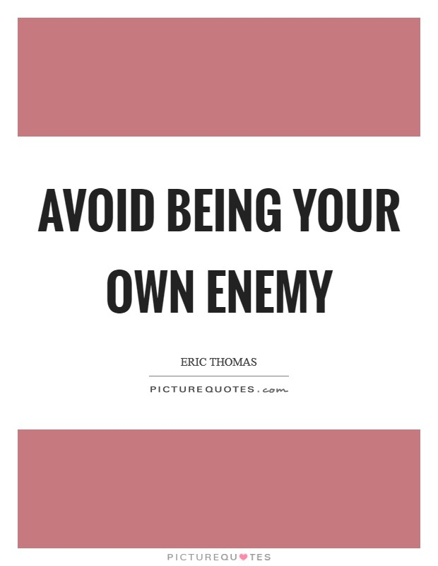 Avoid being your own enemy Picture Quote #1