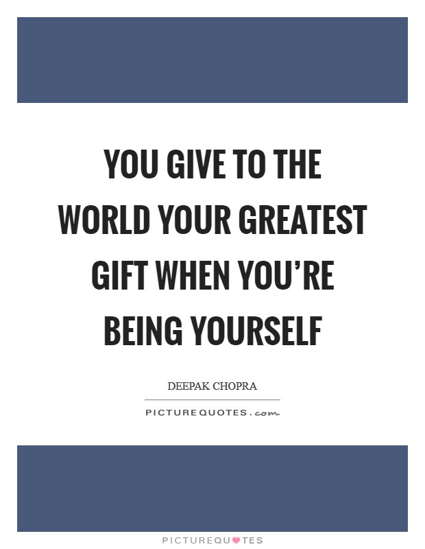 You give to the world your greatest gift when you're being yourself Picture Quote #1
