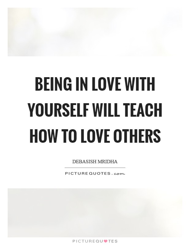 Being in love with yourself will teach how to love others Picture Quote #1