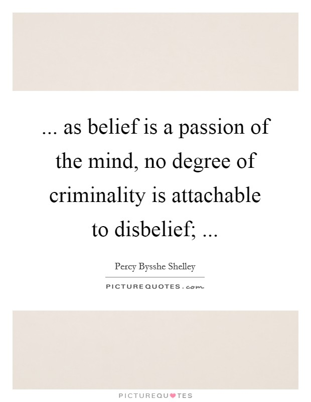 ... as belief is a passion of the mind, no degree of criminality is attachable to disbelief;  Picture Quote #1