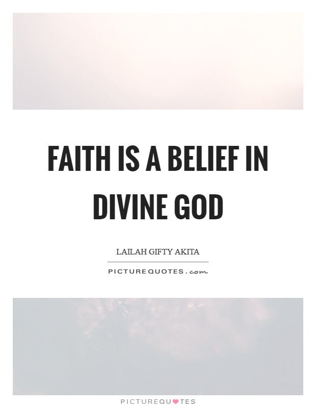 Faith is a belief in divine God Picture Quote #1