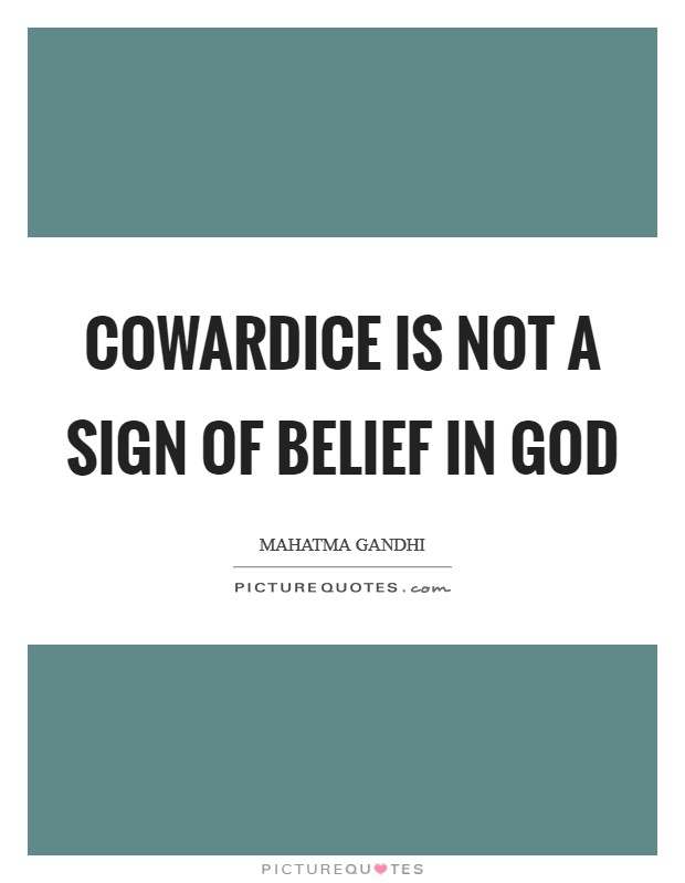 Cowardice is not a sign of belief in God Picture Quote #1
