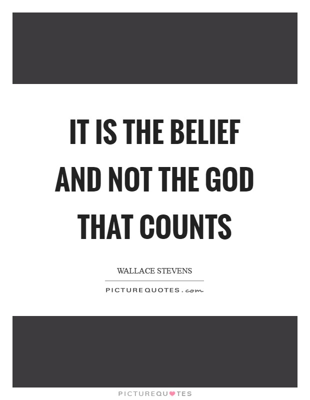 It is the belief and not the God that counts Picture Quote #1
