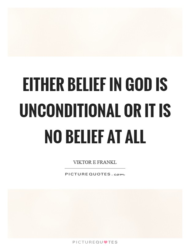 Either belief in God is unconditional or it is no belief at all Picture Quote #1