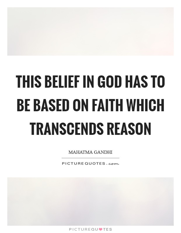 This belief in God has to be based on faith which transcends reason Picture Quote #1