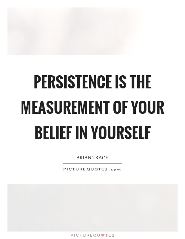 Persistence is the measurement of your belief in yourself Picture Quote #1