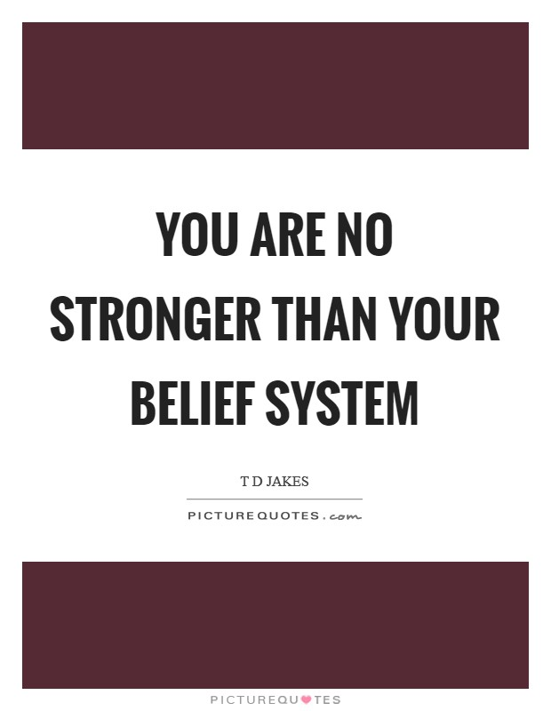 You are no stronger than your belief system Picture Quote #1