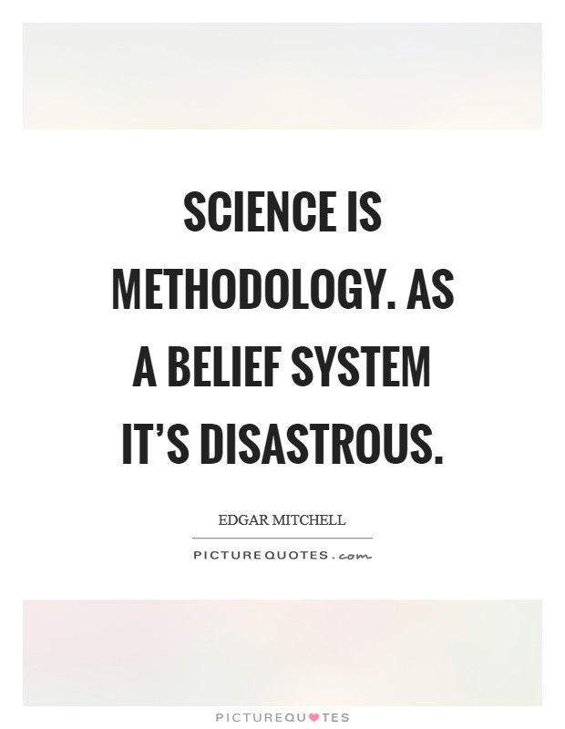 Science is methodology. As a belief system it's disastrous Picture Quote #1