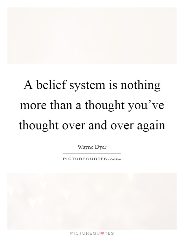 A belief system is nothing more than a thought you've thought over and over again Picture Quote #1