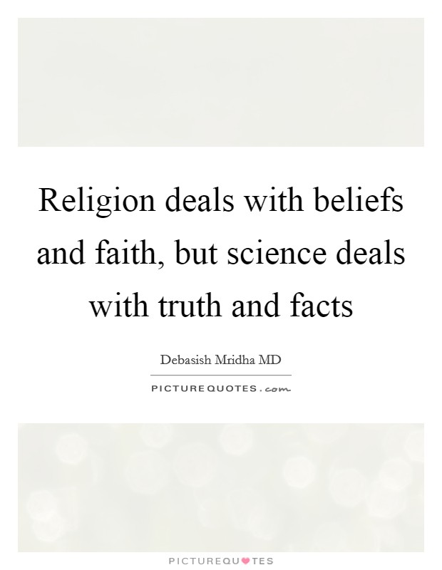 Religion deals with beliefs and faith, but science deals with truth and facts Picture Quote #1