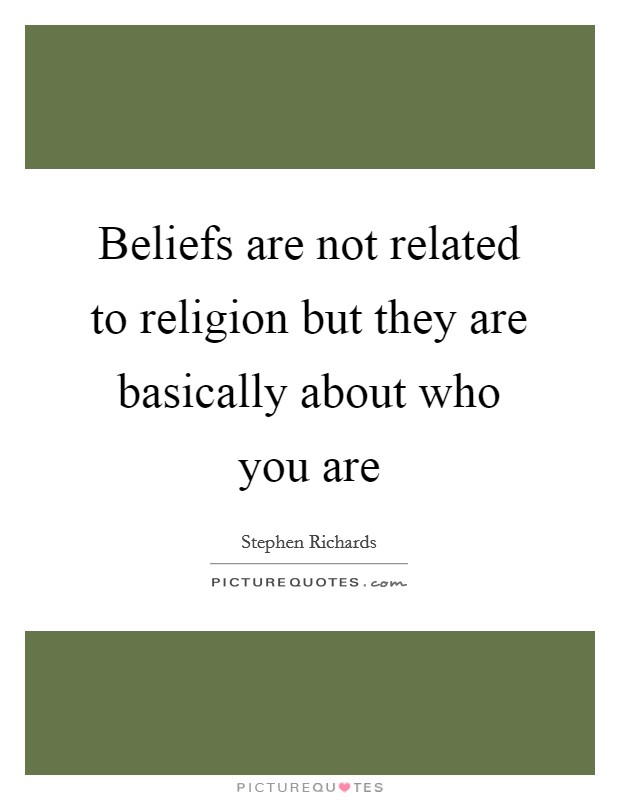 Beliefs are not related to religion but they are basically about who you are Picture Quote #1