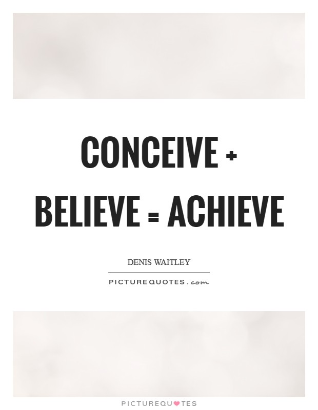 Conceive   Believe = Achieve Picture Quote #1