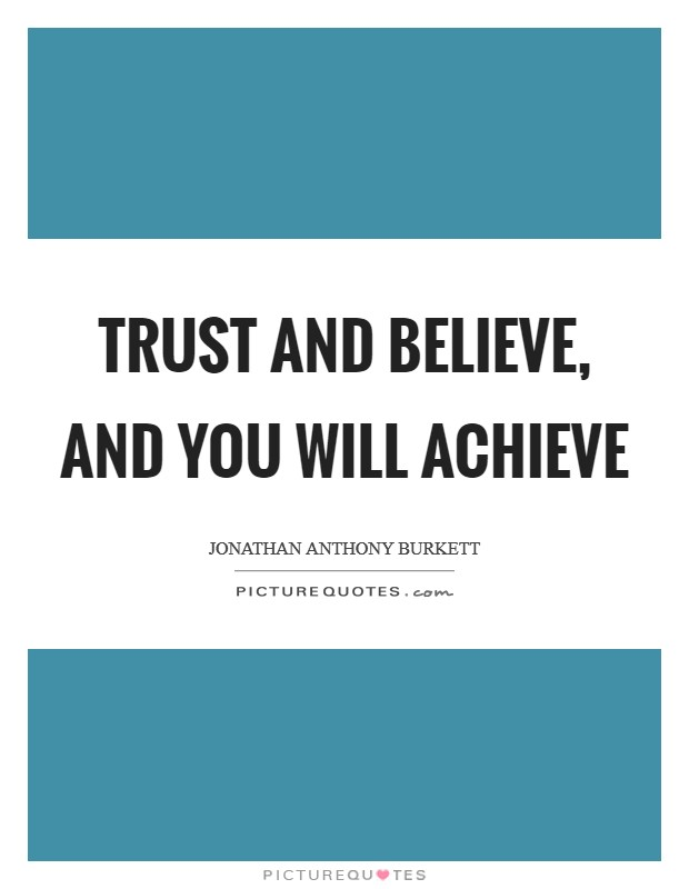 Trust and believe, and you will achieve Picture Quote #1