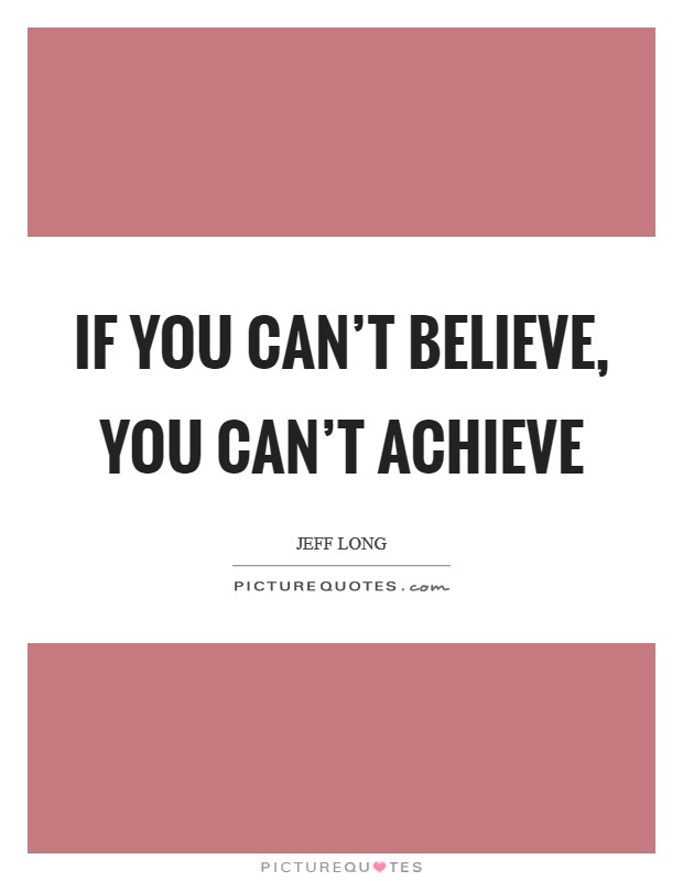 If you can't believe, you can't achieve Picture Quote #1