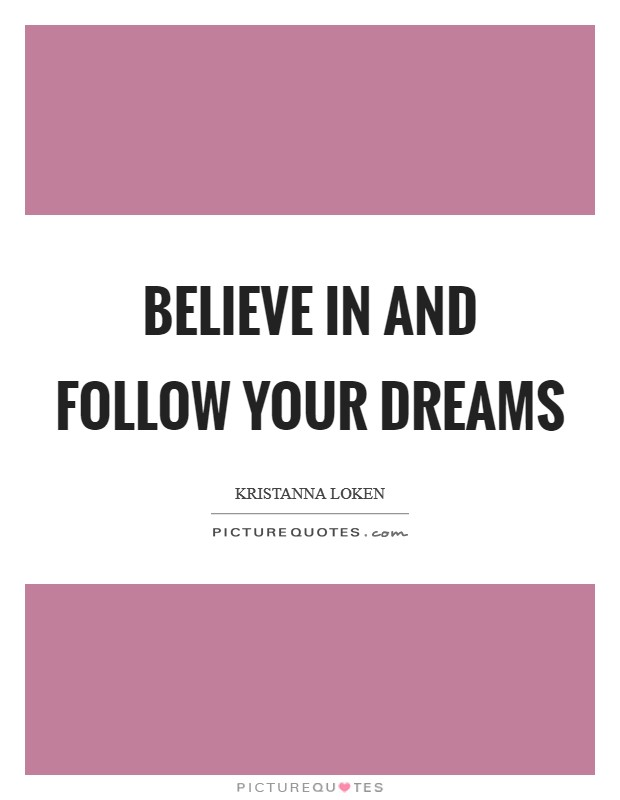 Believe in and follow your dreams Picture Quote #1