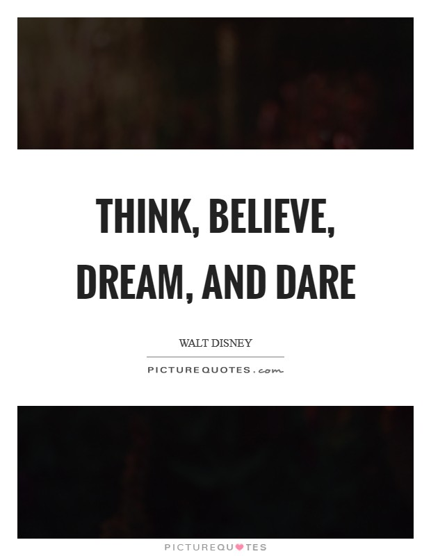 Think, Believe, Dream, and Dare Picture Quote #1