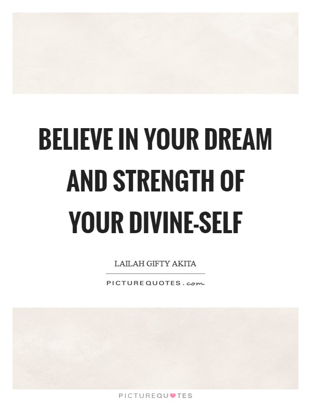 Believe in your dream and strength of your divine-self Picture Quote #1