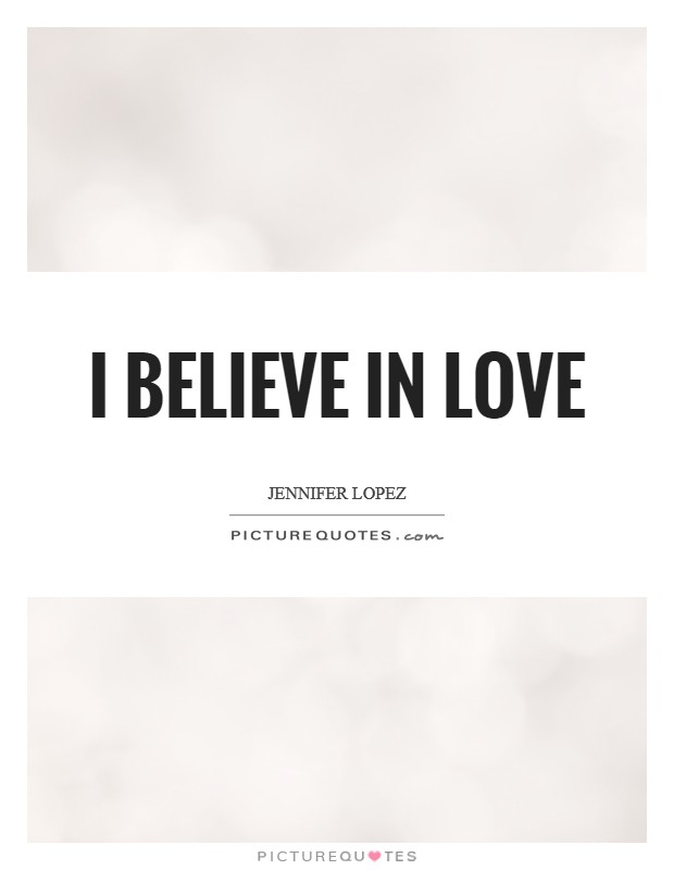I believe in love Picture Quote #1