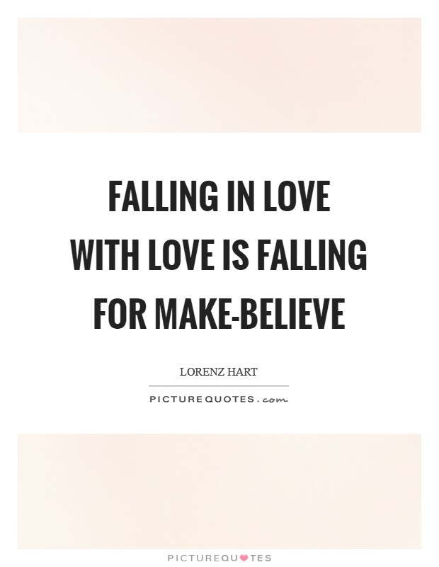 Falling in love with love Is falling for make-believe Picture Quote #1