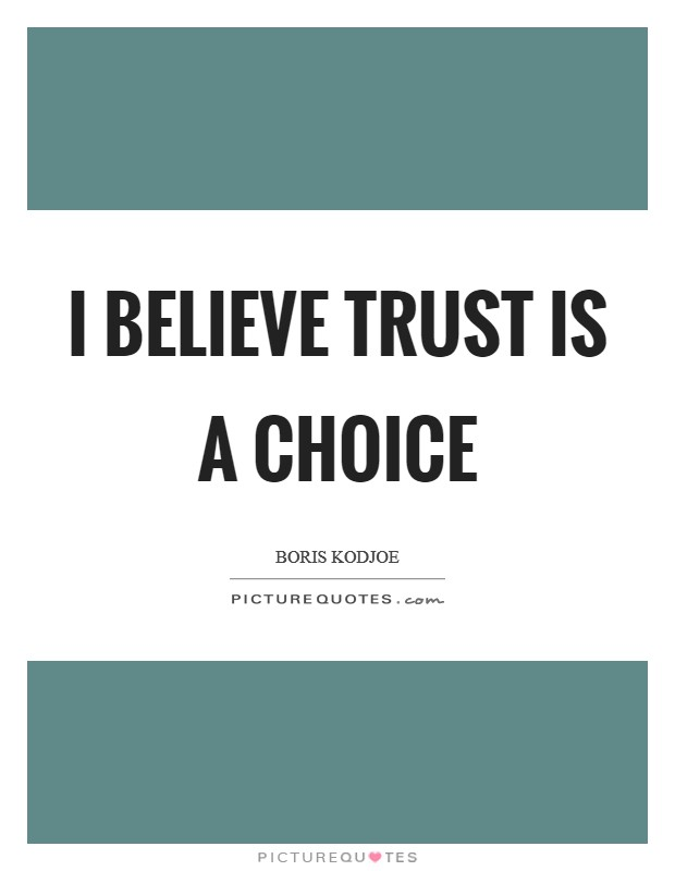 I believe trust is a choice Picture Quote #1