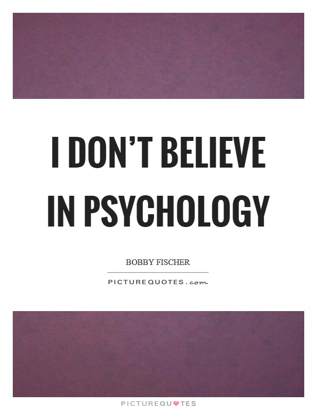 I don't believe in psychology Picture Quote #1
