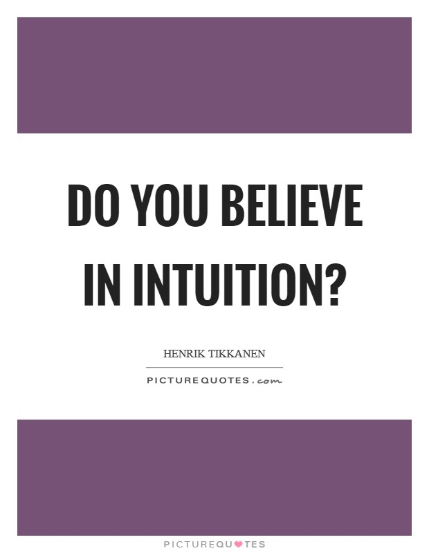 Do you believe in intuition? Picture Quote #1