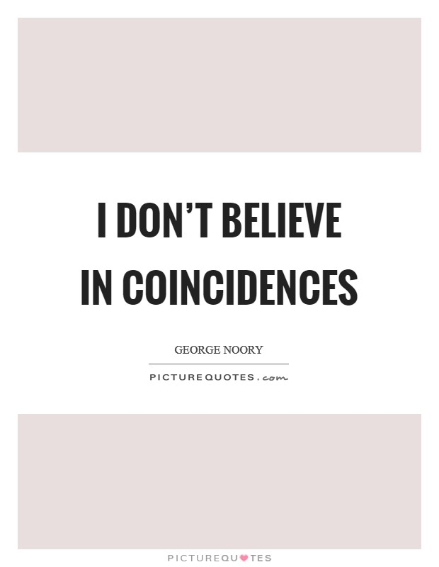 I don't believe in coincidences Picture Quote #1