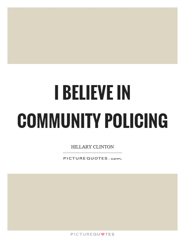 I believe in community policing Picture Quote #1