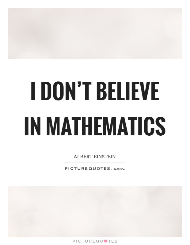 I don't believe in mathematics Picture Quote #1